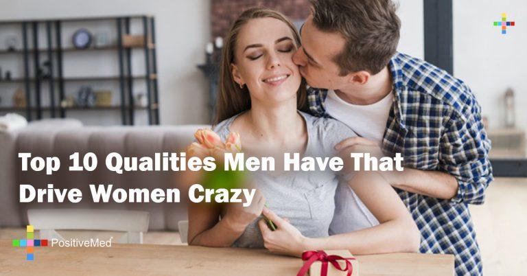 Top 10 Qualities Men Have That Drive Women Crazy