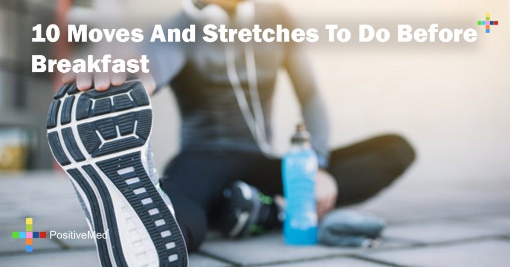10 Moves And Stretches To Do Before Breakfast