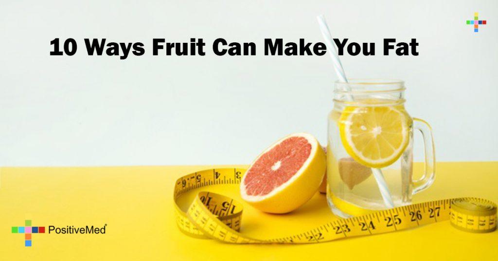 10 Ways Fruit Can Make You Fat