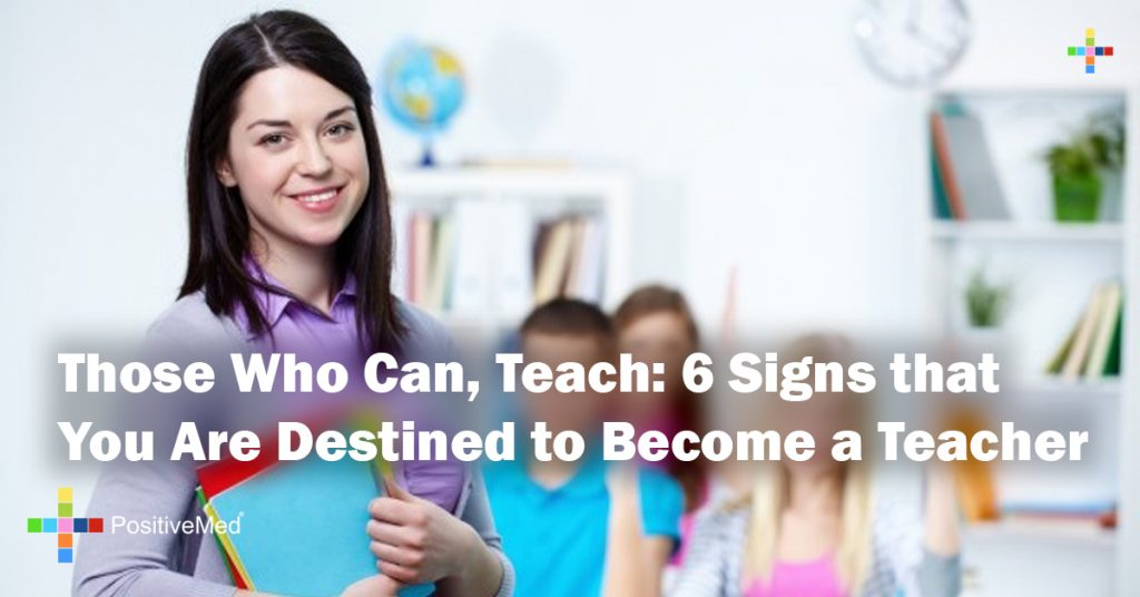 Those Who Can, Teach: 6 Signs that You Are Destined to Become a Teacher