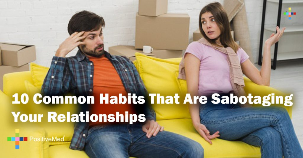 10 Common Habits That Are Sabotaging Your Relationships