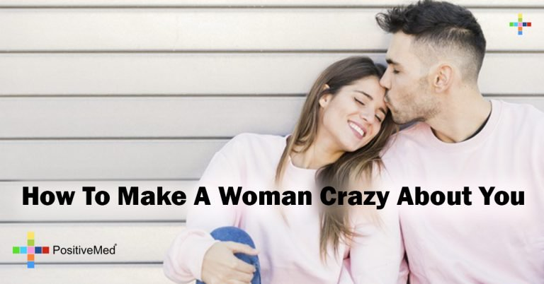 How To Make A Woman Crazy About You