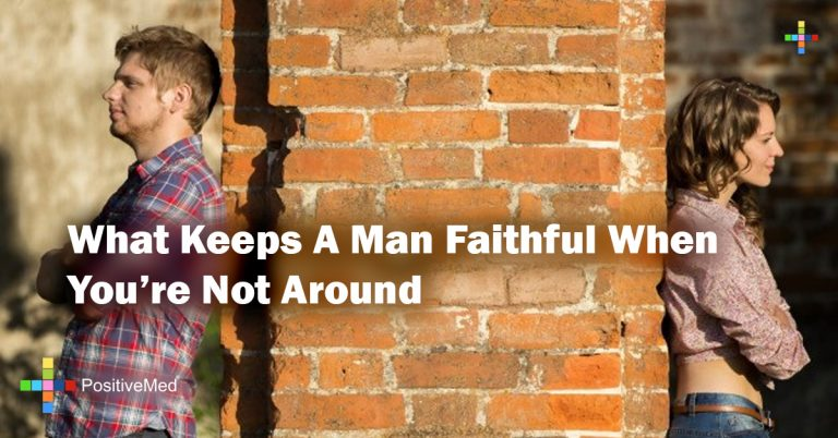 What Keeps A Man Faithful When You're Not Around