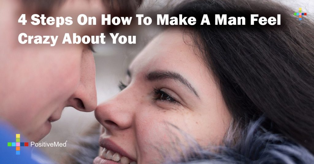 4 Steps On How To Make A Man Feel Crazy About You