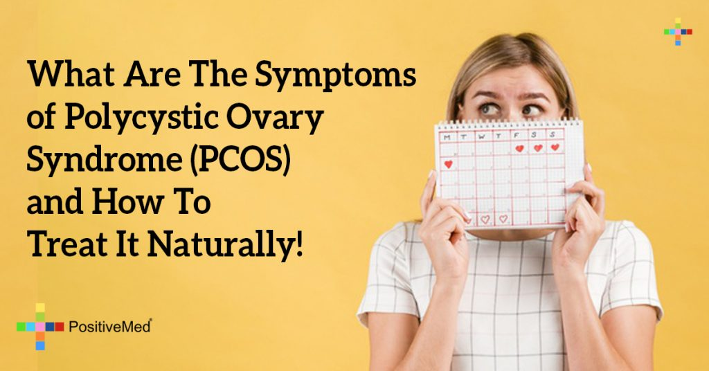 What Are The Symptoms of Polycystic Ovary Syndrome (PCOS) and How To Treat It Naturally!