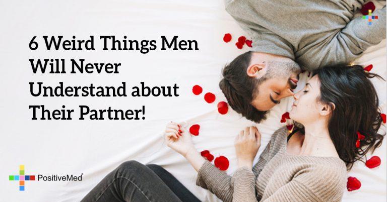 6 Weird Things Men Will Never Understand about Their Partner!