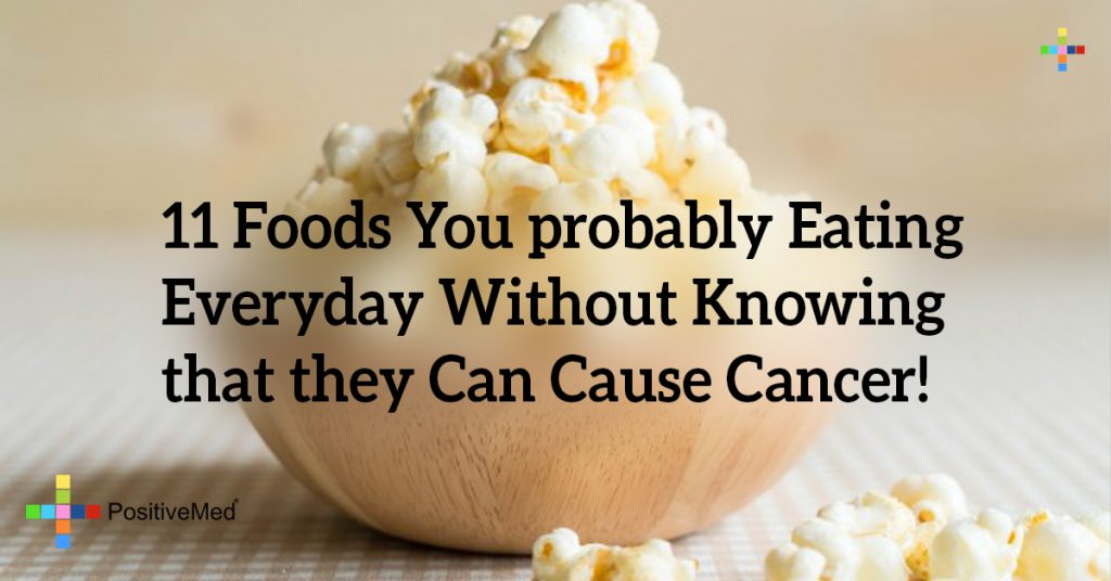 11 Foods You probably Eating Everyday Without Knowing that they Can Cause Cancer!