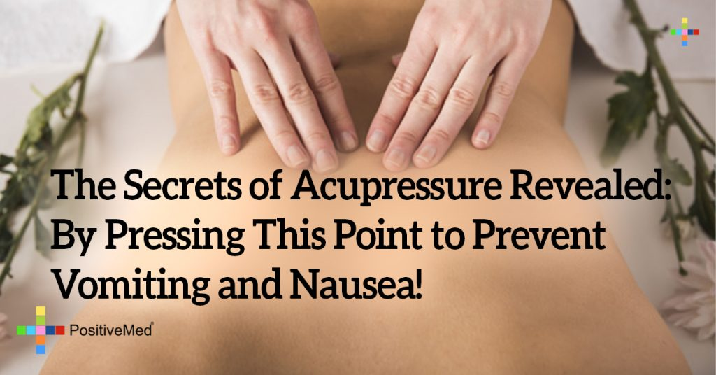 The Secrets of Acupressure Revealed: By Pressing This Point to Prevent Vomiting and Nausea!