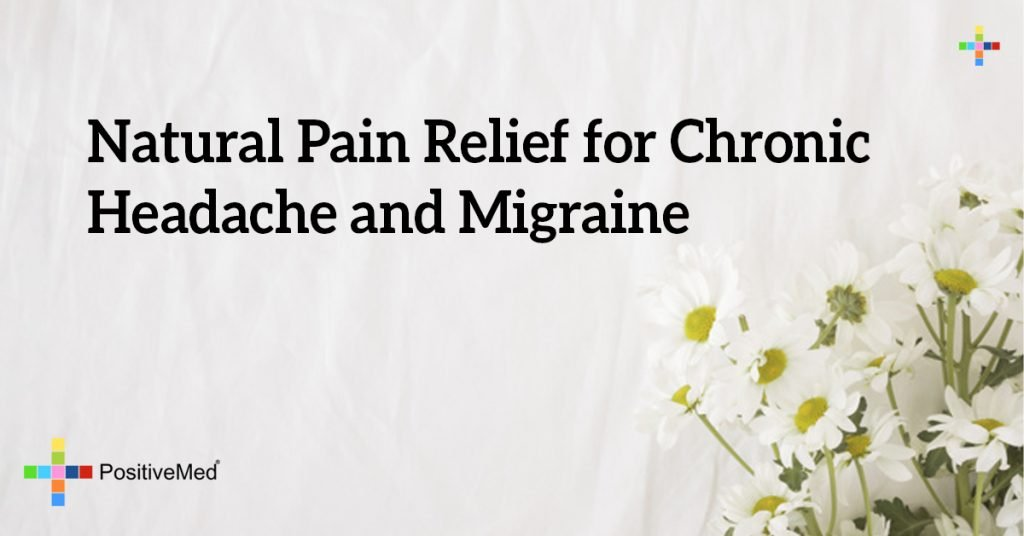 Natural Pain Relief for Chronic Headache and Migraine