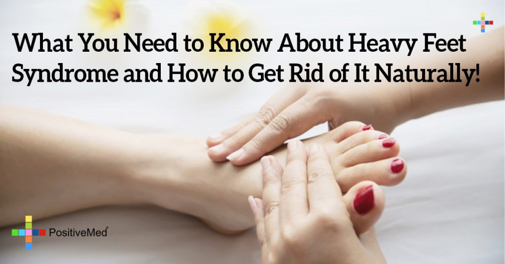 What You Need to Know About Heavy Feet Syndrome and How to Get Rid of It Naturally!