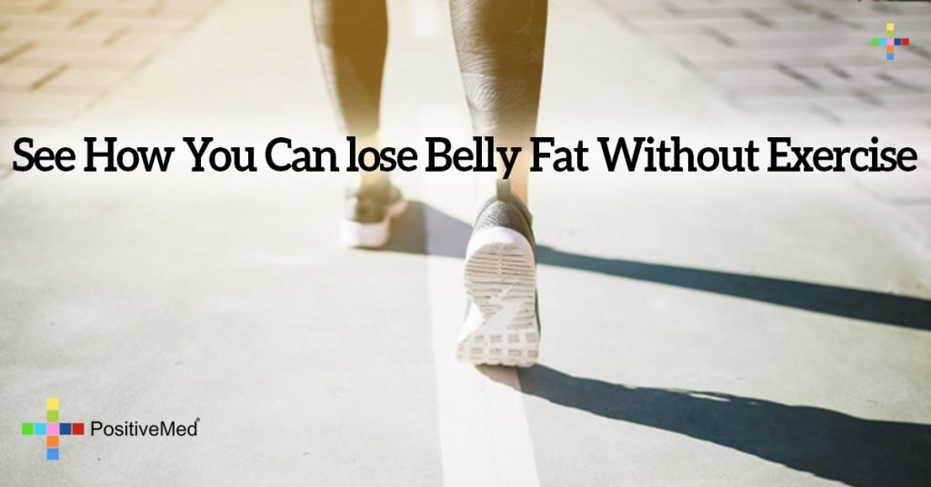 See How You Can lose Belly Fat Without Exercise