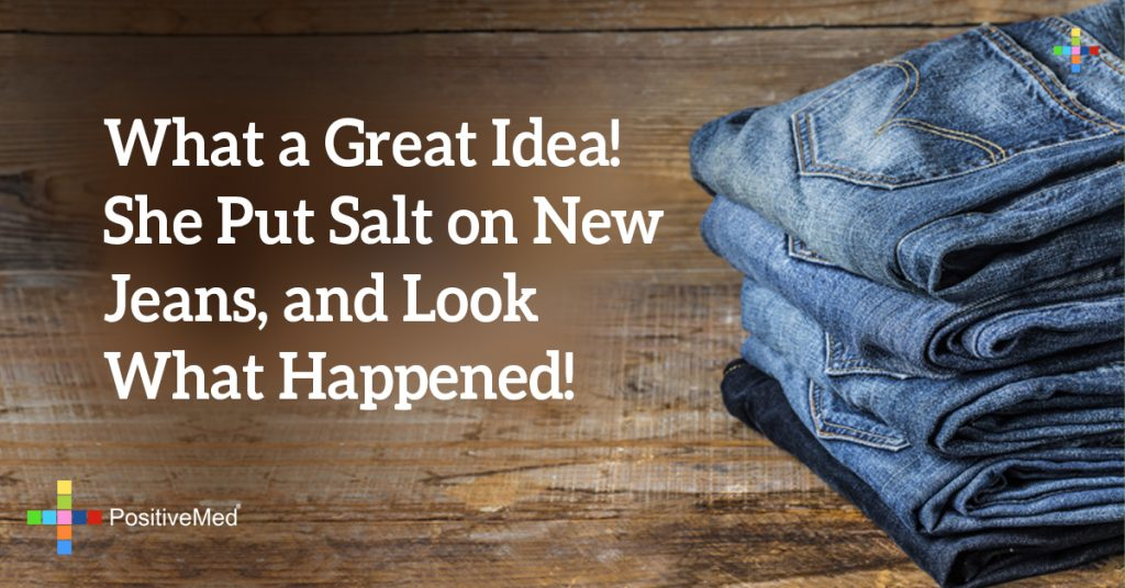 What a Great Idea! She Put Salt on New Jeans, and Look What Happened!