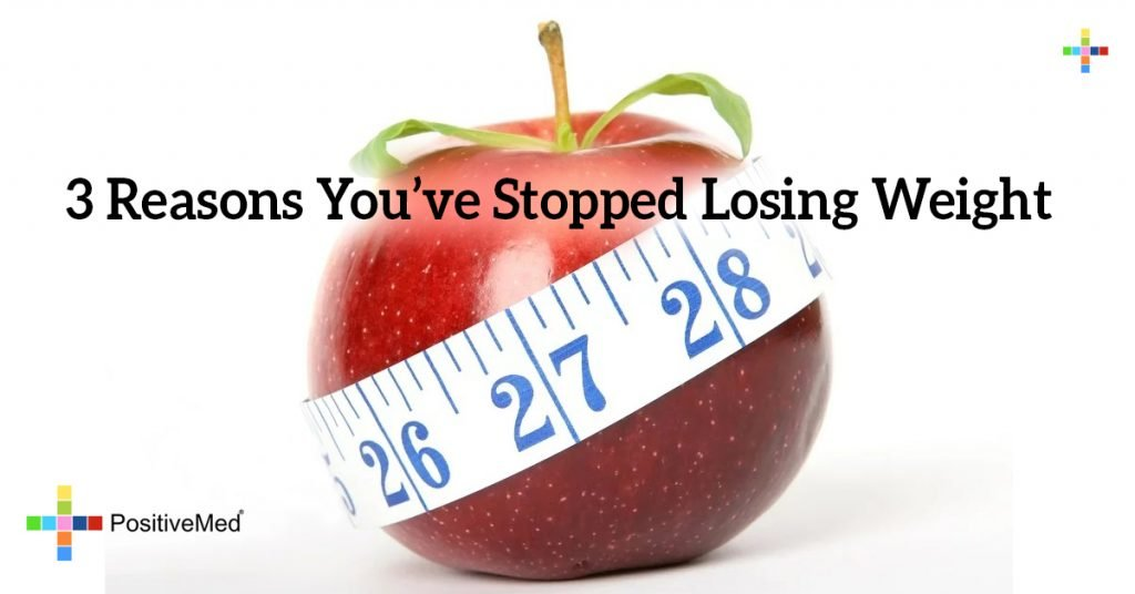 3 Reasons You've Stopped Losing Weight
