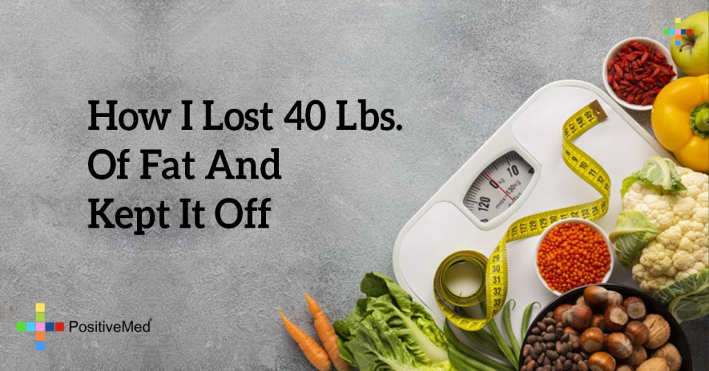 How I Lost 40 Lbs. Of Fat And Kept It Off