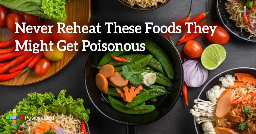 Never Reheat These Foods They Might Get Poisonous