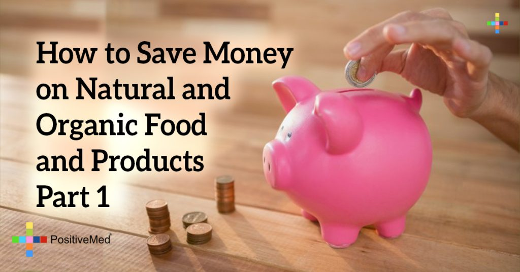 How to Save Money on Natural and Organic Food and Products Part 1