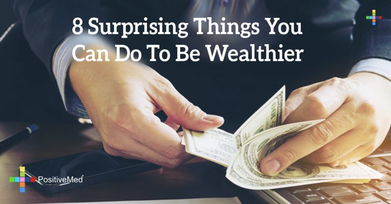 8 Surprising Things You Can Do To Be Wealthier
