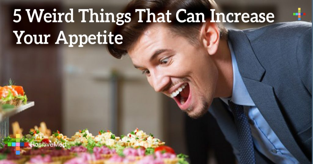 5 Weird Things That Can Increase Your Appetite