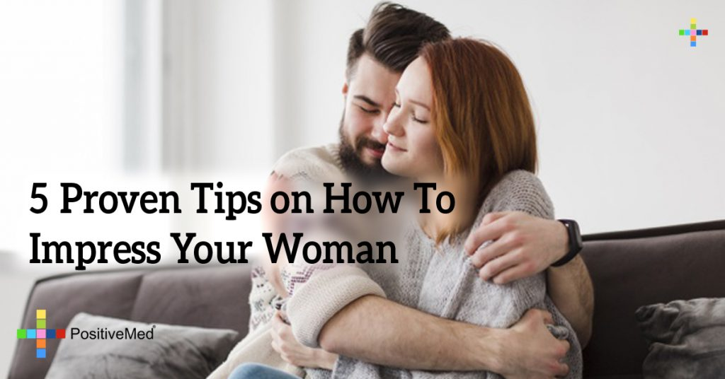 5Proven Tips on How To Impress Your Woman
