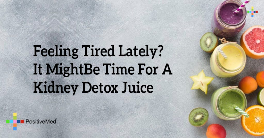 Feeling Tired Lately? It Might Be Time For A Kidney Detox Juice