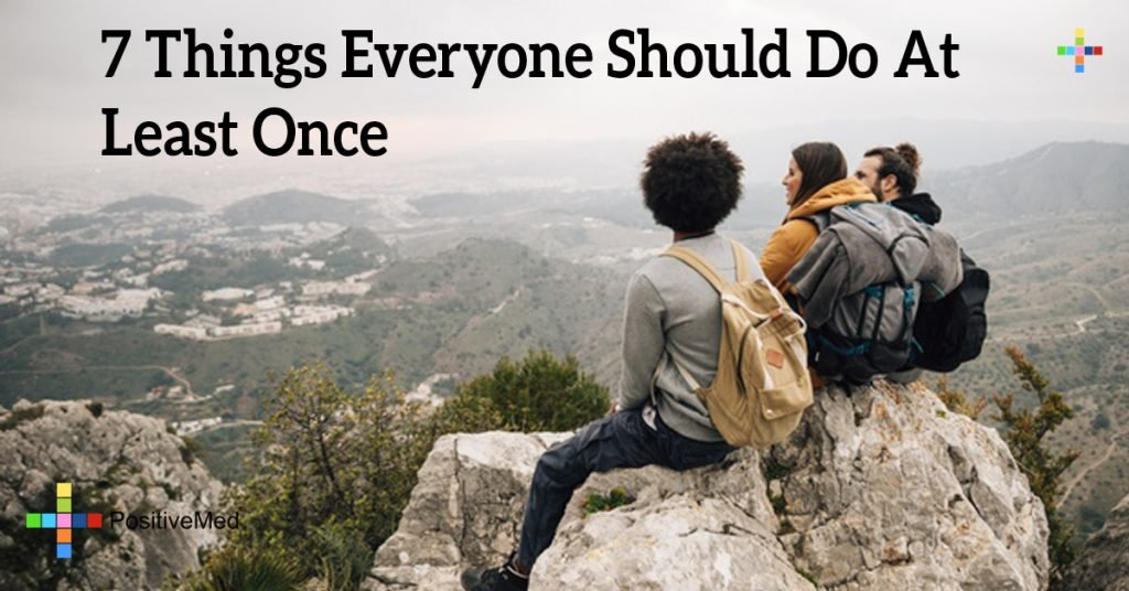 7 Things Everyone Should Do At Least Once