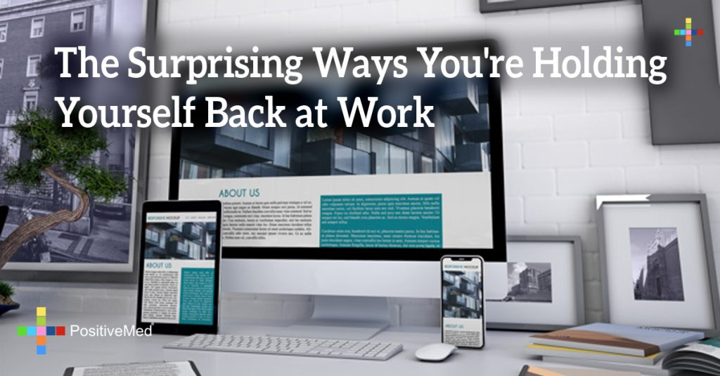 The Surprising Ways You're Holding Yourself Back at Work