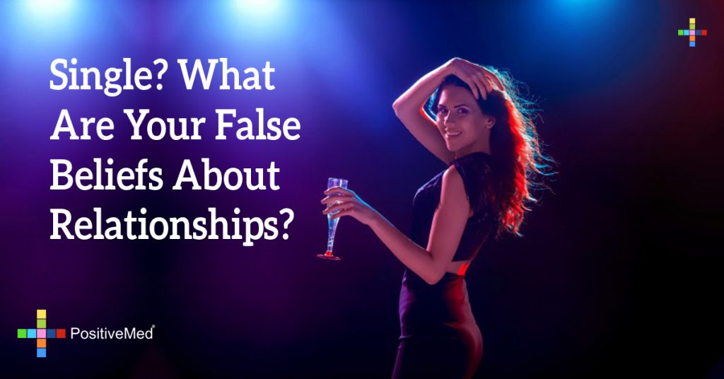 Single? What Are Your False Beliefs About Relationships?