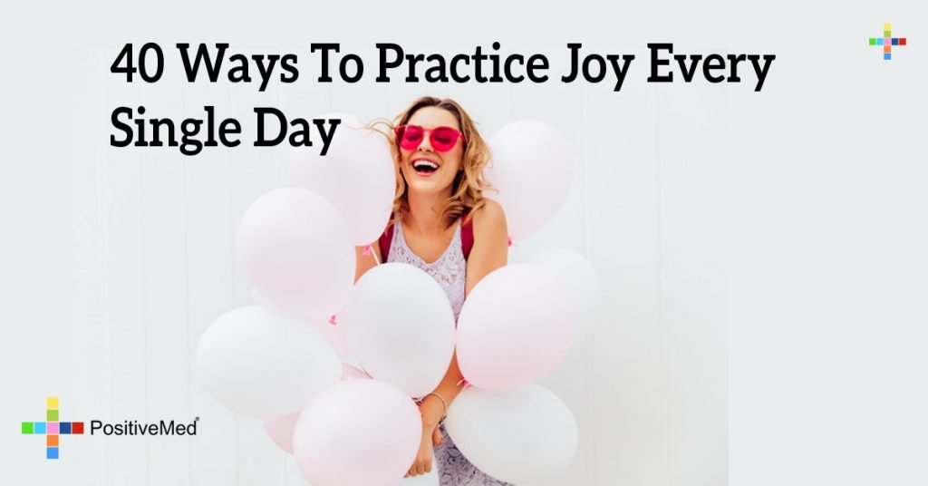 40 Ways To Practice Joy Every Single Day