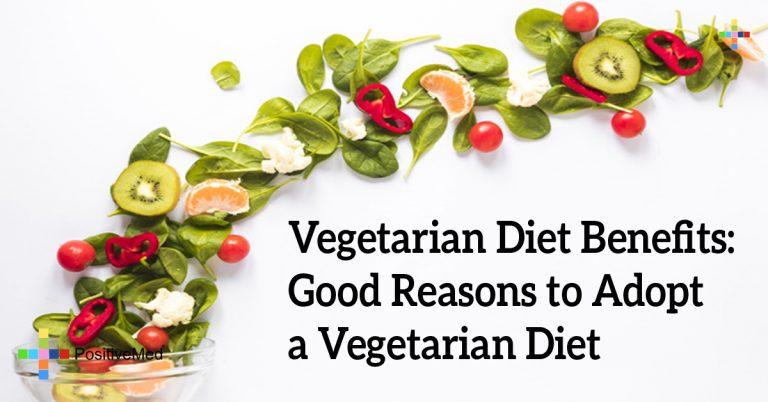 Vegetarian Diet Benefits: Good Reasons to Adopt a Vegetarian Diet