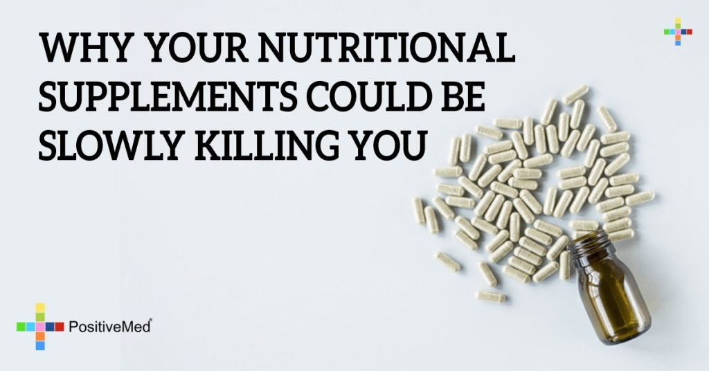WHY YOUR NUTRITIONAL SUPPLEMENTS COULD BE SLOWLY KILLING YOU
