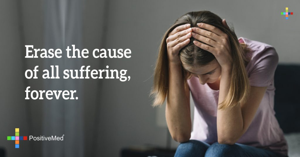 Erase the cause of all suffering, forever.