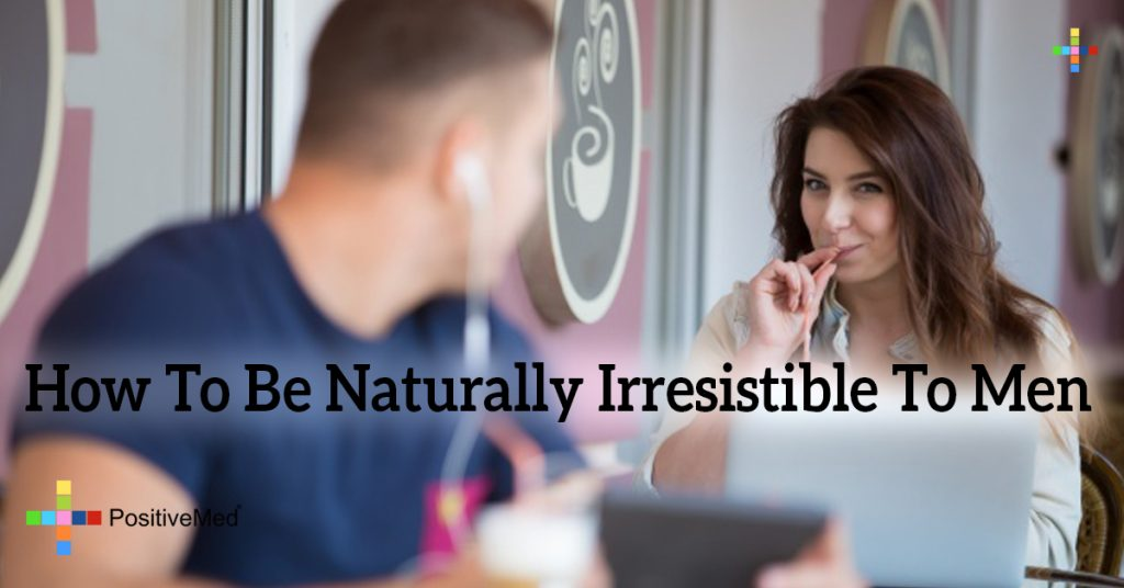How To Be Naturally Irresistible To Men
