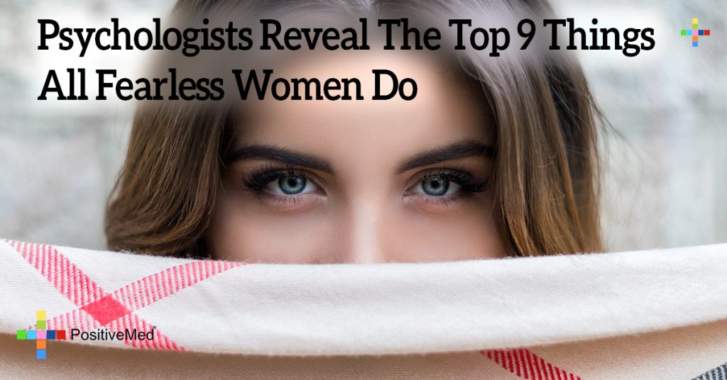 Psychologists Reveal The Top 9 Things All Fearless Women Do