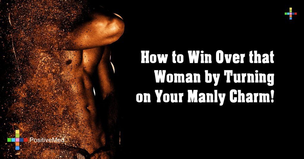 How to Win Over that Woman by Turning on Your Manly Charm!