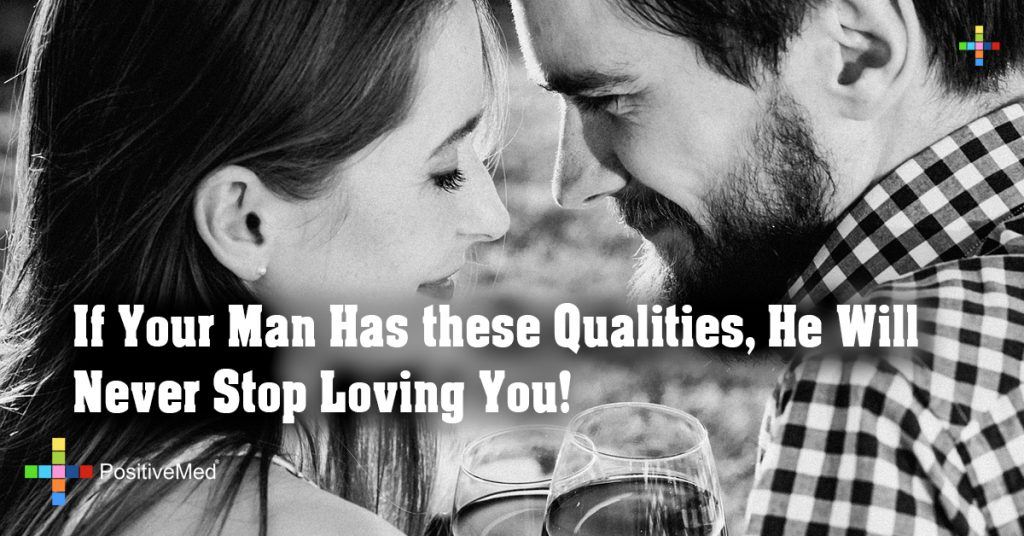 If Your Man Has these Qualities, He Will Never Stop Loving You!