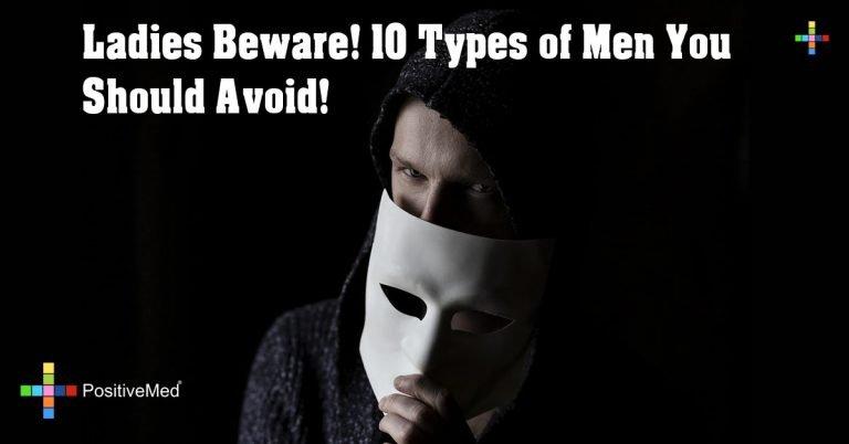 Ladies Beware! 10 Types of Men You Should Avoid!