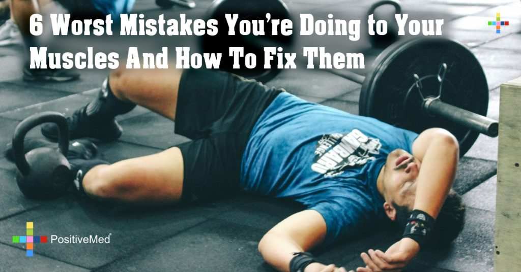 6 Worst Mistakes You're Doing to Your Muscles And How To Fix Them