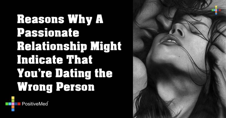 Reasons Why A Passionate Relationship Might Indicate That You're Dating the Wrong Person