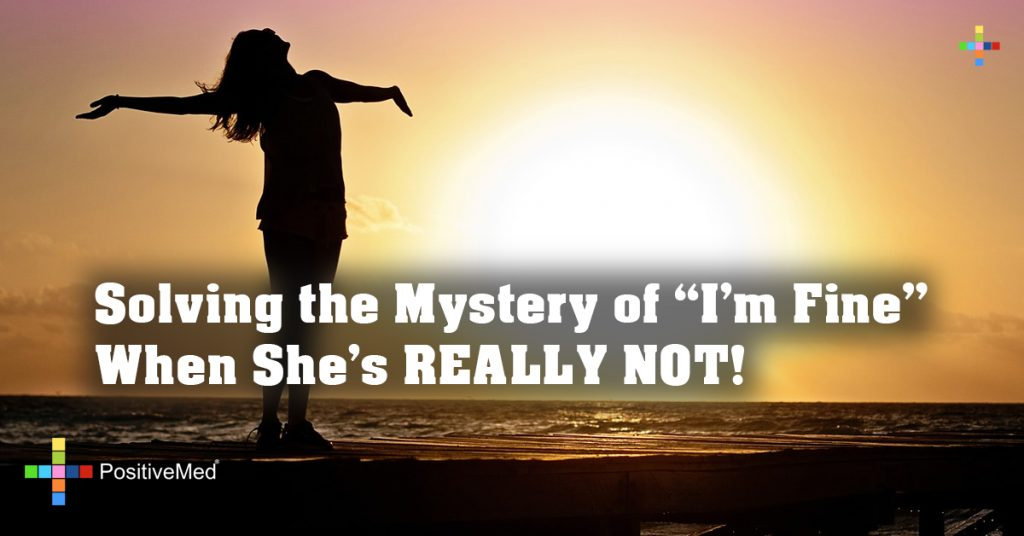 "Solving the Mystery of ""I'm Fine"" When She's REALLY NOT!"