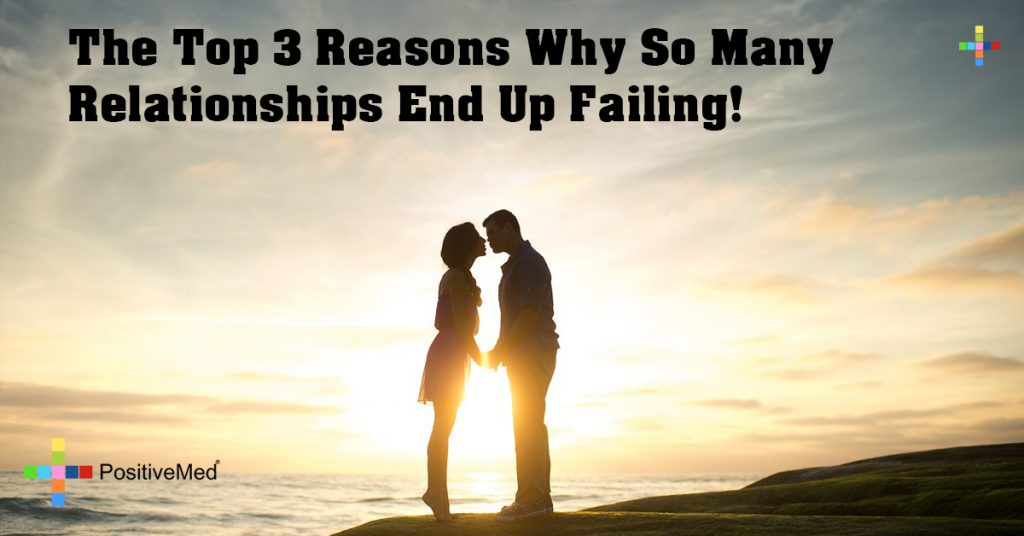 The Top 3 Reasons Why So Many Relationships End Up Failing!