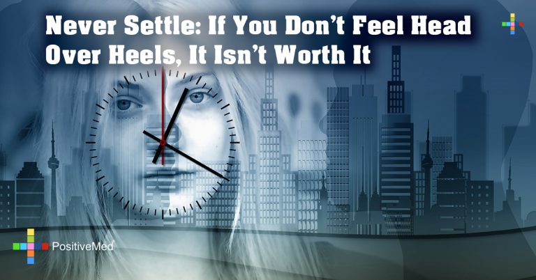 Never Settle: If You Don't Feel Head Over Heels, It Isn't Worth It