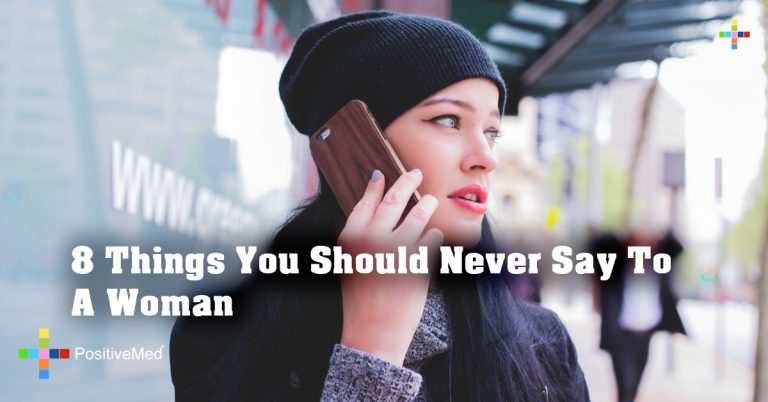 8 Things You Should Never Say To A Woman