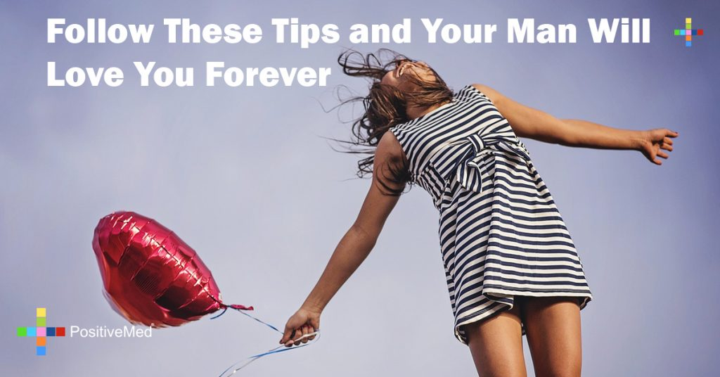 Follow These Tips and Your Man Will Love You Forever