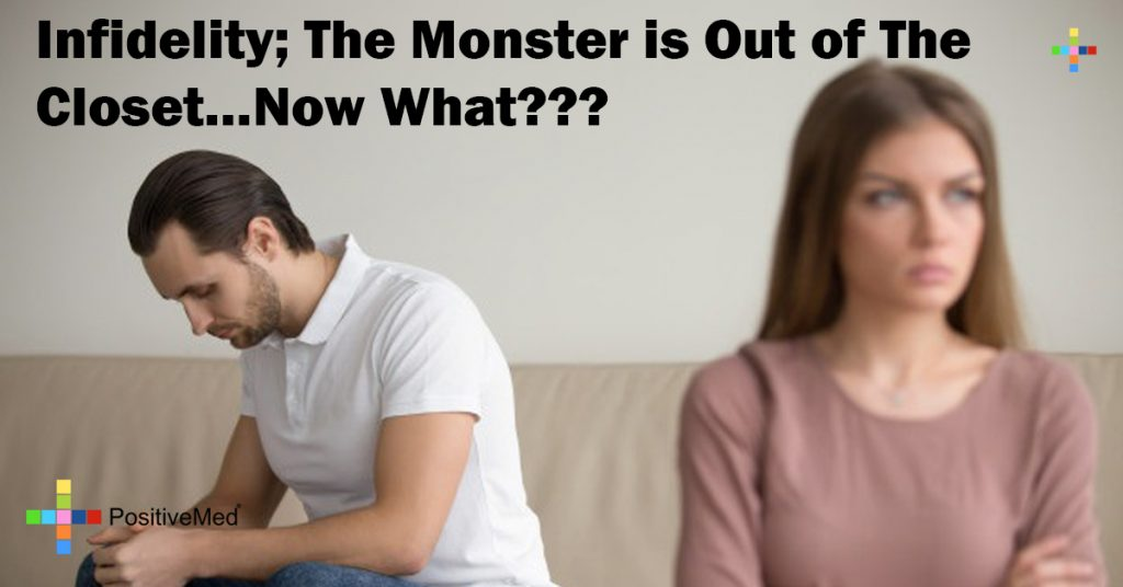 Infidelity; The Monster is Out of The Closet…Now What???