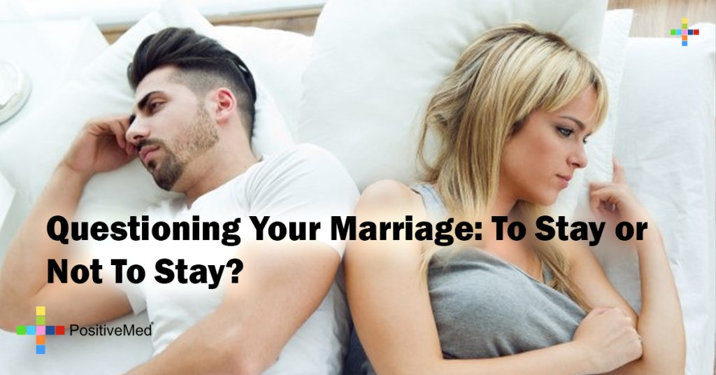 Questioning Your Marriage: To Stay or Not To Stay?