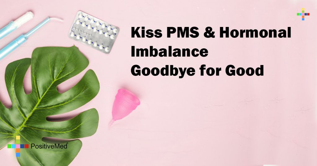 Kiss PMS & Hormonal Imbalance Goodbye for Good