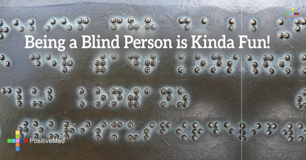 Being a Blind Person is Kinda Fun!