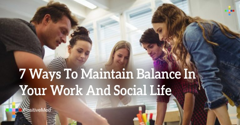 7 Ways To Maintain Balance In Your Work And Social Life