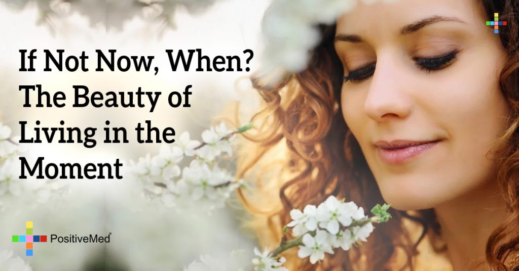 If Not Now, When? The Beauty of Living in the Moment