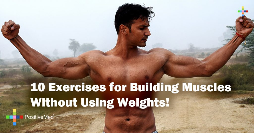 10 Exercises for Building Muscles Without Using Weights!